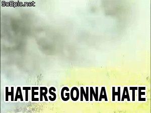 Haters gonna hate, big gun