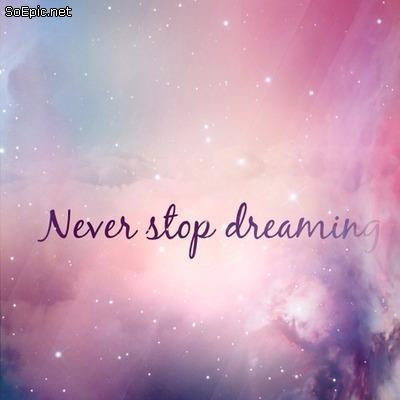 Never Stop Dreaming Soepic