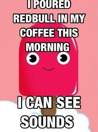 coffee + redbull = I can see sounds