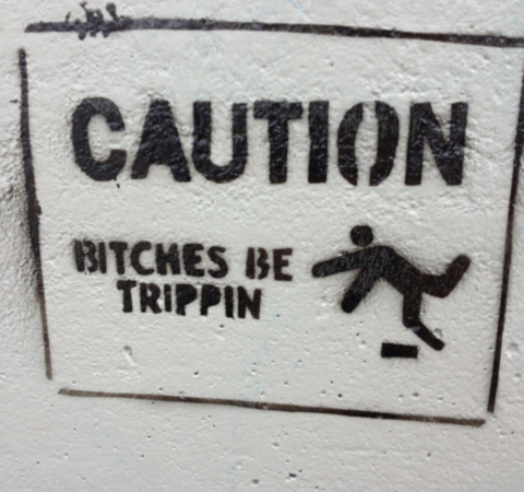Caution bitches be trippin